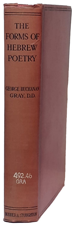 George Buchanan Gray [1865-1922], The Forms of Hebrew Poetry: Considered with Specvial Reference to the Criticism and Interpretation of the Old Testament